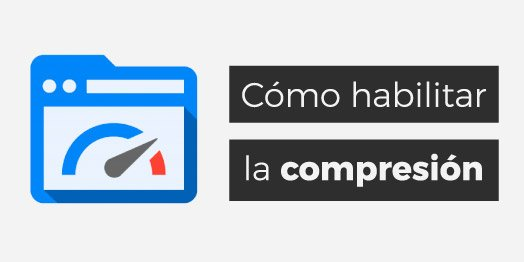 Google PageSpeed: Cómo habilitar la compresión