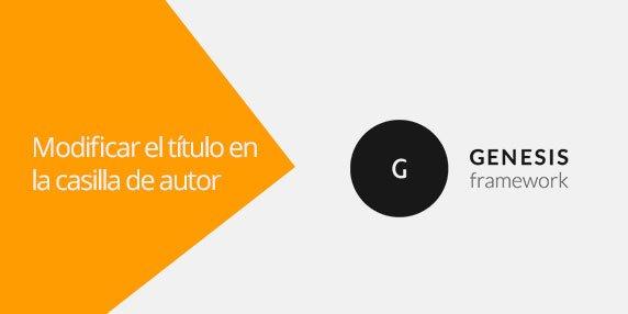 Genesis Framework: Cómo modificar el título en la casilla de autor