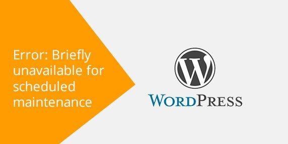 """WordPress: Resolver error """"Briefly unavailable for scheduled maintenance"""""""