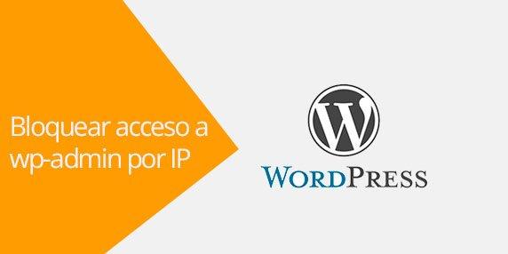 WordPress: Bloquear el acceso a wp-admin por IP