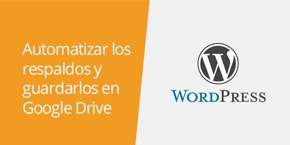 WordPress: Automatizar respaldos y guardarlos en Google Drive