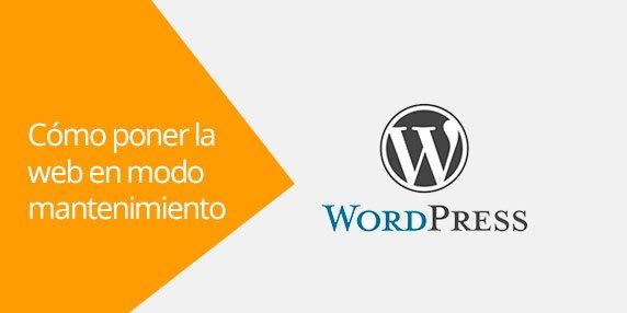 WordPress: Cómo poner la web en modo mantenimiento