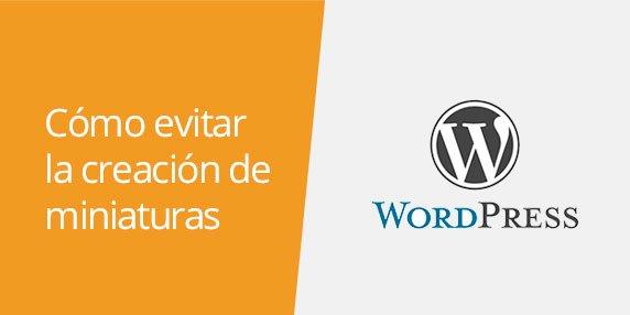 WordPress: Cómo evitar la creación de las miniaturas de imágenes