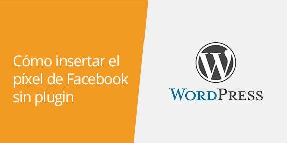 Cómo instalar el píxel de Facebook en WordPress sin plugin   Insertar Facebook Pixel manualmente