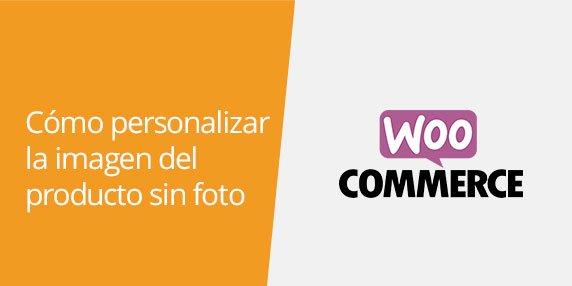 WooCommerce: Cómo personalizar la imagen del producto sin foto | Cambiar el placeholder