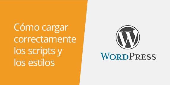 WordPress: Cómo cargar correctamente los estilos CSS y los scripts de JavaScript
