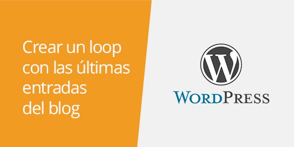 WordPress: Cómo crear un loop con las últimas entradas del blog