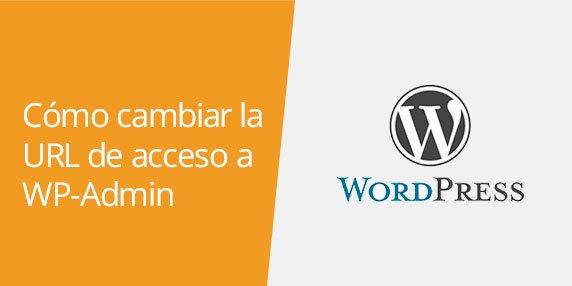 WordPress: Cómo cambiar la URL de acceso a WP-Admin
