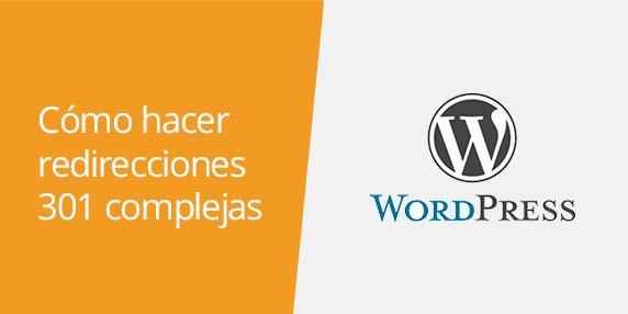 WordPress: Cómo hacer redirecciones 301 complejas (con expresiones regulares)