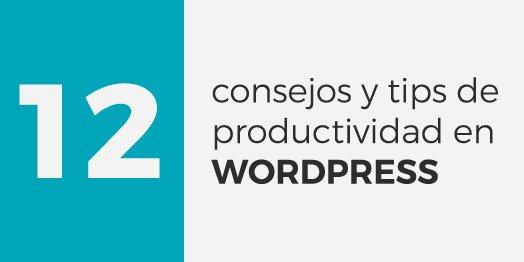 12 Consejos y tips de productividad en WordPress