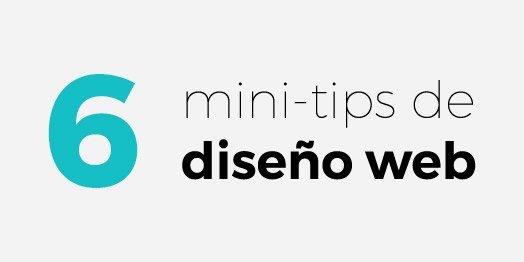 6 Consejos para mejorar tus diseños de páginas web (mini-tips)