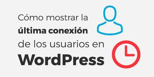 Cómo mostrar última conexión de los usuarios en WordPress