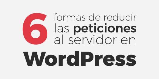 6 Formas de reducir las peticiones al servidor en WordPress