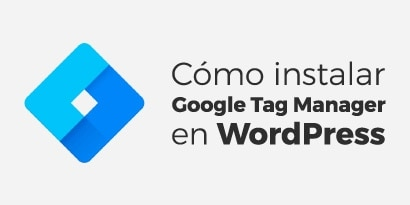Cómo instalar o implementar Google Tag Manager en WordPress