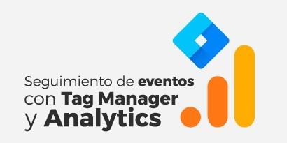 Cómo hacer seguimiento de eventos web con Tag Manager y Google Analytics