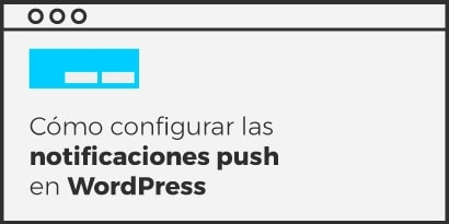 Cómo crear un sistema de Notificaciones Push en WordPress