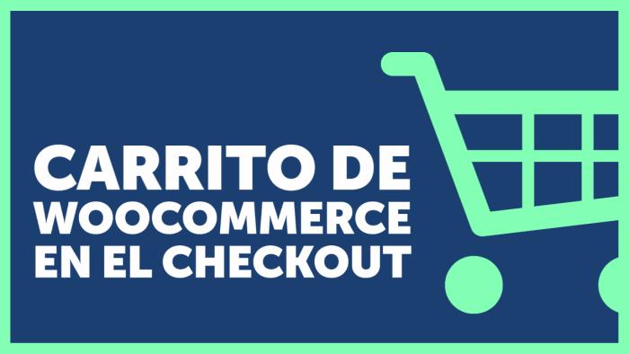 Cómo colocar el Carrito de WooCommerce en el Checkout y ahorrar un paso al comprador