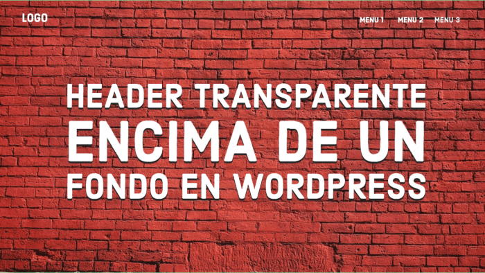 🙌🏻 Cómo crear una Cabecera Transparente en CUALQUIER theme de WordPress